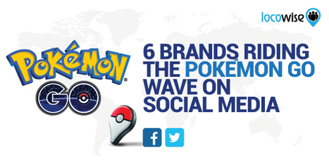 6 Brands Riding the Pokémon Go Wave on Social Media - Locowise Blog | Social Media - the environment | Scoop.it