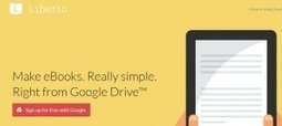 Liberio Says It Lets You Create eBooks From Google Drive | Ebook and Publishing | Scoop.it