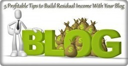 5 Profitable Tips to Build Residual Income With Your Blog | ClickCabin | click cabin | Scoop.it