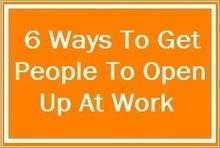 6 Ways To Get People To Open Up At Work | Organisation Development | Scoop.it