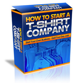 How To Start A T-Shirt Company review | itsyourbiz | Scoop.it