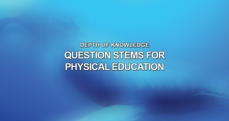 Depth of Knowledge Question Stems for Physical Education - The Official US Games Blog - Free Physical Education Resources, Activities Ideas, and Lesson Plans.   Level 3 and Scholarship PE   Scoop.it
