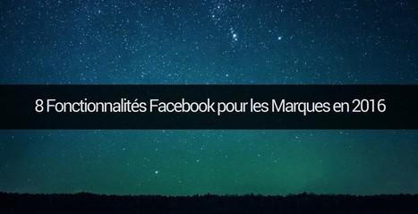 8 Fonctionnalités Facebook pour les Marques en 2016 | Social Media Curation par Mon-Habitat-Web.com | Scoop.it