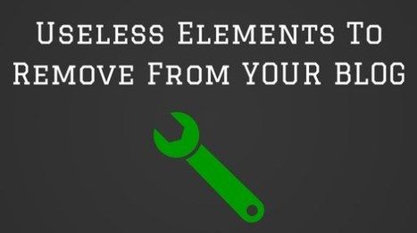5 Useless Elements You Need To Remove From Your Blog Right Now! | Public Relations & Social Media Insight | Scoop.it
