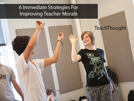 6 Immediate Strategies For Improving Teacher Morale | Leadership, Innovation, and Creativity | Scoop.it