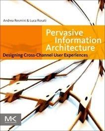 Pervasive Information Architecture - Designing Cross-Channel User Experiences | Choses à lire | Scoop.it