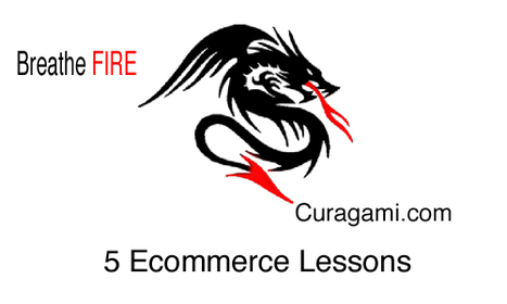 Breathe FIRE If You Want Your Online Store To WIN - 5 Ecommerce Lessons via @Curagami | Web Marketing Tips & Tools | Scoop.it