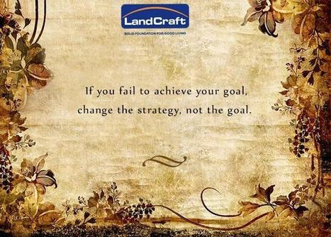If you fail to achieve your goal, change the strategy, not the goal | LandCraft Real Estate Developers Ghaziabad | Scoop.it