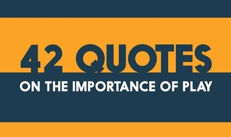 42 Quotes on the Importance of Play #Infographic | Serious Play | Scoop.it