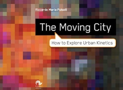 The Moving City | Smart Cities - online book by Riccardo Maria Pulselli on urban kinetics | The Programmable City | Scoop.it