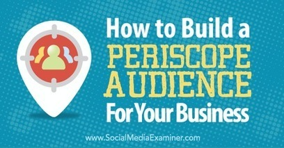 How to Build a Periscope Audience for Your Business | AtDotCom Social media | Scoop.it
