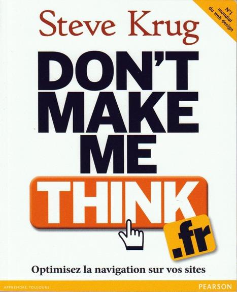 « Don't make me think » de Steve Krug, le livre référence pour l'usabilité web - Webmarketing & co'm | Ux design | Scoop.it