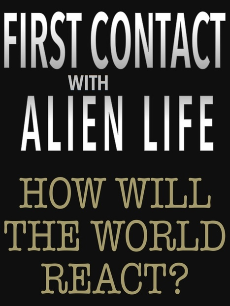 First contact with alien life . . . how will the world react? | Existence | Scoop.it