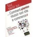 Comment réussir son site e-commerce | Actualité de l'E-COMMERCE et du M-COMMERCE | Scoop.it