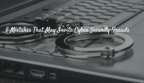 5 Mistakes That May Invite Cyber Security Frauds | Free Antivirus Protection | Scoop.it