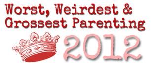 2012's Worst, Weirdest & Grossest Parenting   Parenting Randomness   Scoop.it