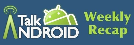 TalkAndroid Weekly Recap for July 15 – July 21, 2013 | Anything Mobile | Scoop.it