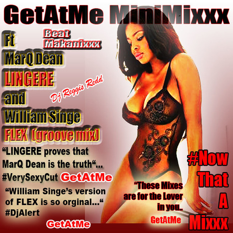 GetAtMe MiniMixxx ft MarQ Dean (LINGERE) & William Singe (FLEX groove mix) | GetAtMe | Scoop.it