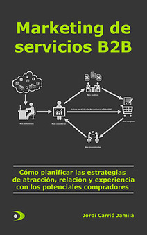 Marketing B2B - Cómo planificar las estrategias de atracción, relación... | Blog de Jordi Carrió | Estrategias de marketing | Scoop.it