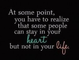 At some point, you have to realize can some people can stay in your heart but not in your life. - Quotes | dailysms4u | Scoop.it