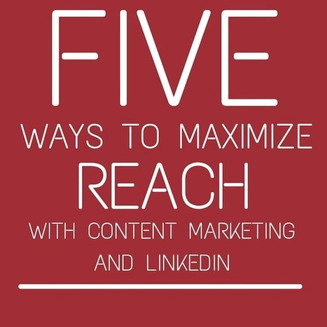 Social Selling: 5 Ways To Maximize Reach By Sharing Content | Writing for Social Media | Scoop.it