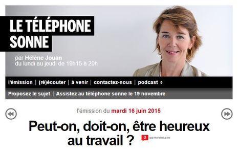 Peut-on, doit-on, être heureux au travail ? Le téléphone sonne  / France Inter | Le Labo Social | Scoop.it