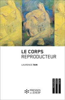 Laurence Tain, Le Corps reproducteur. Dynamiques de genre et ...   Recherche universitaire dans le domaine du genre   Scoop.it