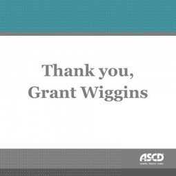 Thank You, Grant Wiggins | Aprendiendo a Distancia | Scoop.it