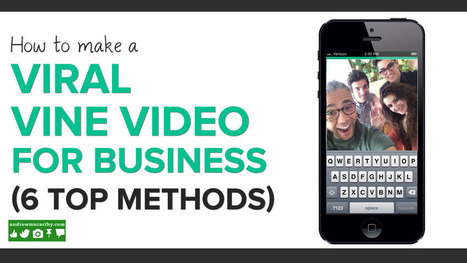 How to Make A Viral Vine Video For Business | 6 Ways to Make Viral Vine Marketing | Lean content | Scoop.it