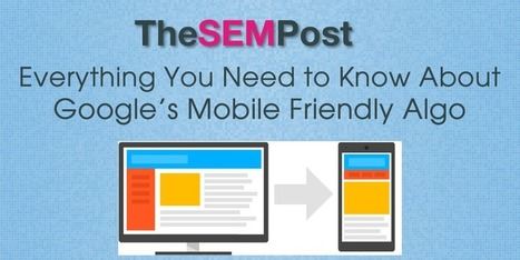 Everything You Need to Know About Google's Mobile Friendly Algo - The SEM Post   SEO   Scoop.it