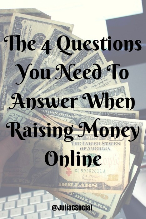 The 4 Questions You Need To Answer When Raising Money Online | Nonprofits & Social Media | Scoop.it