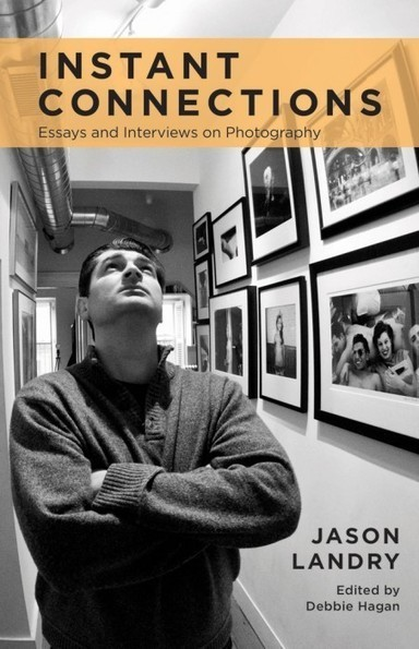 Jason Landry: Instant Connections: Essays and Interviews on Photography | Books, Photo, Video and Film | Scoop.it