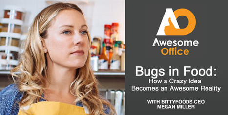 Episode 58 | Bugs in Food: How a Crazy Idea Becomes an Awesome Reality, with Bitty Foods CEO Megan Miller | Entomophagy: Edible Insects and the Future of Food | Scoop.it
