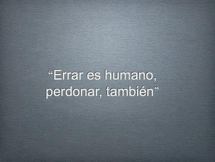 """Emilio Marquez Espino - Google+ - Reflexión positiva del día: """"Errar es humano, perdonar,…   Saber diario de el mundo   Scoop.it"""
