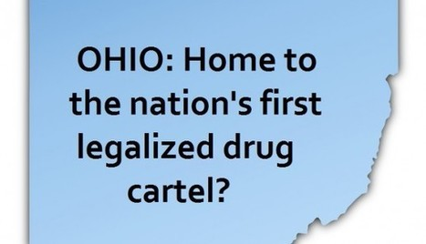 Ohio: Home to the Nation's First Legalized Drug Cartel? - Cannabis Business Times | Restore America | Scoop.it