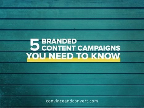 5 Branded Content Campaigns You Need to Know | Digital Content Marketing | Scoop.it