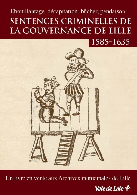 """Sentences criminelles de la gouvernance de Lille (1585-1635)"" : un livre captivant en vente aux Archives Municipales 