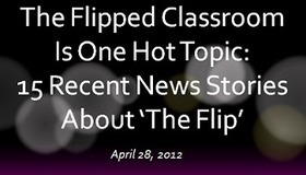 The Flipped Classroom is Hot, Hot, Hot | Emerging Education Technology | The Flipped Classroom: A New Take on Classroom Instruction | Scoop.it