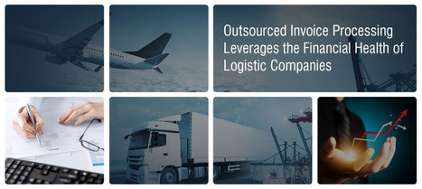 Outsourced Invoice Processing Leverages the Financial Health of Logistic Companies | BPO Services India | Hi-Tech BPO Services | Scoop.it