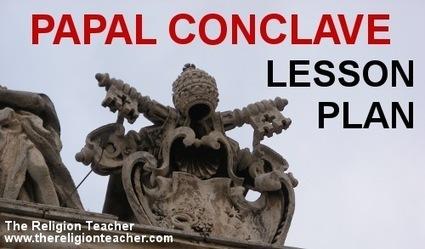 Papal Conclave Lesson Plan | The Religion Teacher | Catholic Religious Education | conclave | Scoop.it