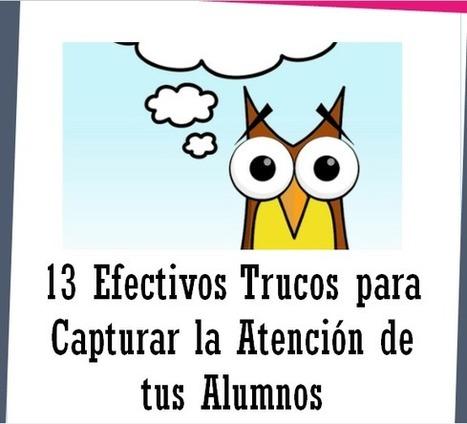 13 Efectivos Trucos para Lograr la Atención de los Alumnos - Educar21 | Educacion, ecologia y TIC | Scoop.it