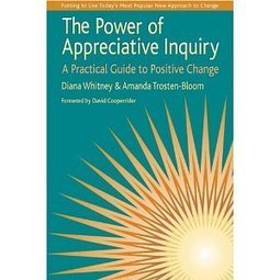 The Power of Appreciative Inquiry: A Practical Guide to Positive Change | Art of Hosting | Scoop.it