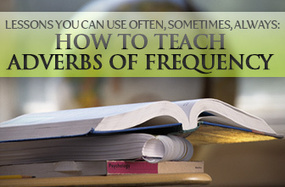 Lessons You Can Use Often, Sometimes, Always: Teaching Adverbs of Frequency | present simple | Scoop.it