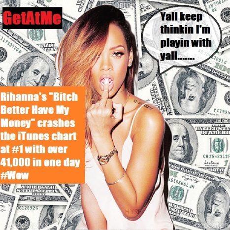 "GetAtMe Rihanna's ""Bitch Better have My Money"" hit #1 on itunes in one day with over 41,000 downloads..... 