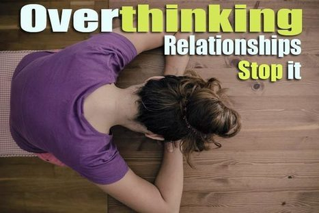 Overthinking relationships – 9 useful tips to stop it | WikiYeah | WikiYeah | Scoop.it