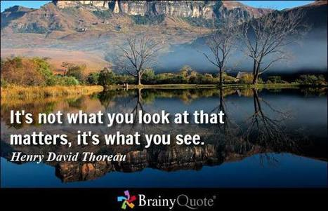 """""""It's not what you look at that matters, it's what you see.""""  ~Thoreau 