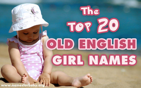 Top 20 Old English Girl Names – The Best Old English names for girls | The Name Meaning & Baby World | Scoop.it
