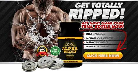 Alpha Jacked Review - GET FREE TRIAL SUPPLIES LIMITED!!! | Improve your muscle | Scoop.it