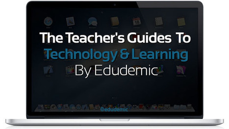 The Teacher's Guides To Technology And Learning | Edudemic | Learning and Teaching with Technology | Scoop.it