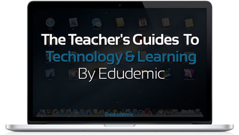 The Teacher's Guides To Technology And Learning - Edudemic | technologies | Scoop.it